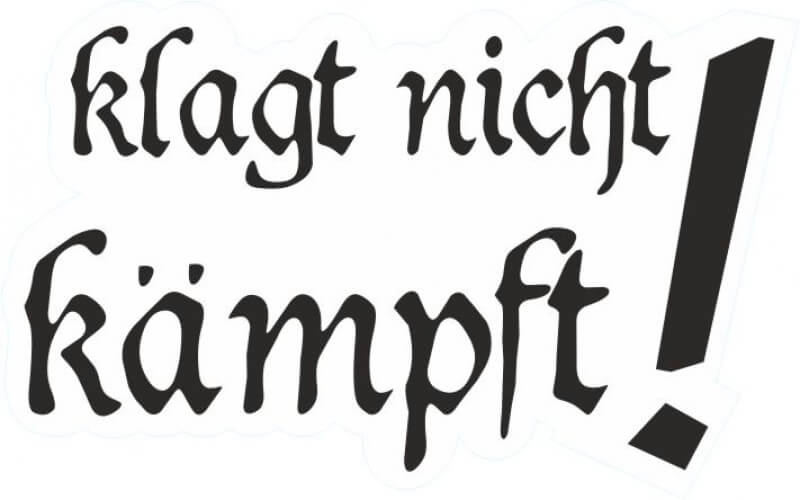 """""""Klagt nicht, kämpft"""" Spruch – Bedeutung und Herkunft"""